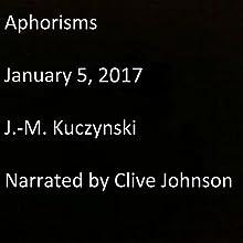 Aphorisms: January 5, 2017 Audiobook by J.-M. Kuczynski Narrated by Clive Johnson