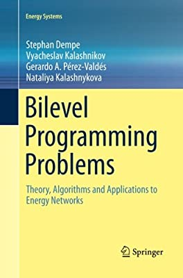 Bilevel Programming Problems: Theory, Algorithms and Applications to Energy Networks (Energy Systems)