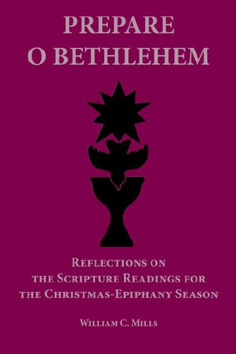 Prepare O Bethlehem: Reflections on the Scripture Readings for the Christmas-epiphany Season, WILLIAM C. MILLS