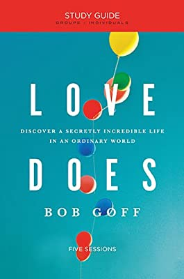 Love Does Bible Study: Discover a Secretly Incredible Life in an Ordinary World
