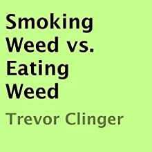 Smoking Weed vs. Eating Weed (       UNABRIDGED) by Trevor Clinger Narrated by Jason Sprenger