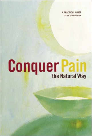 Conquer Pain-The Natural Way: A Practical Guide, Dr. Leon Chaitow