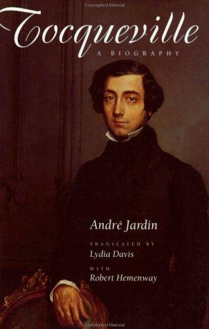 Tocqueville: A Biography, ANDRÉ JARDIN, ROBERT HEMENWAY
