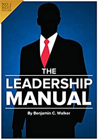 (FREE on 9/29) The Leadership Manual: Become The Leader You Were Always Meant To Be. Discover How To Be A Leader, What Makes A Great Leader, How To Develop Leadership ... The Qualities Of A Leader And More...: . by Benjamin C. Walker - http://eBooksHabit.com