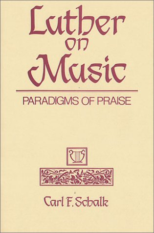 Luther on Music: Paradigms of Praise, Carl Schalk