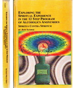 Exploring the Spiritual Experience in the 12 Step Program of Alcoholics Annonymous--Spirita Contra Spiritum: Spirita Con