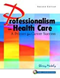 img - for Professionalism in Health Care: A Primer for Career Success with CD (2nd Edition) book / textbook / text book