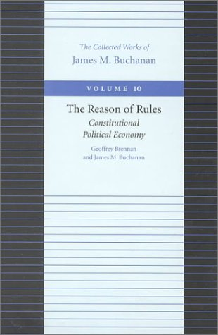 The Reason of Rules (Collected Works of James M. Buchanan, The)