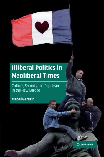 Illiberal Politics in Neoliberal Times: Culture, Security and Populism in the New Europe (Cambridge Cultural Social Stud