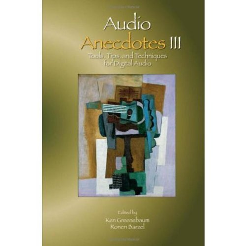 Audio Anecdotes Iii: Tools, Tips, And Techniques For Digital Audio (V. 3)