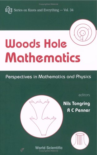 Woods Hole Mathematics: Perspectives In Mathematics And Physics (Series on Knots and Everything)
