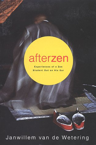 Afterzen: Experiences of a Zen Student Out on His Ear, Janwillem Van De Wetering
