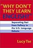 Why Don t They Learn English?: Separating Fact from Fallacy in the U.S. Language Debate (Language and Literacy Series)