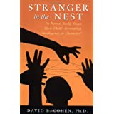 Stranger in the Nest: Do Parents Really Shape Their Child's Personality, Intelligence, or Character? ~ David B. Cohen