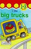 img - for I Like Big Trucks (Toddler Mini Hardbacks) book / textbook / text book