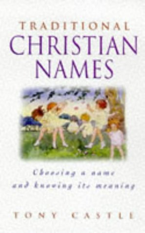 Image for Traditional Christian Names: Choosing a Name and Knowing its Meaning