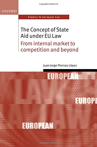 the-concept-of-state-aid-under-eu-law-from-internal-market-to-competition-and-beyond-oxford-studies-