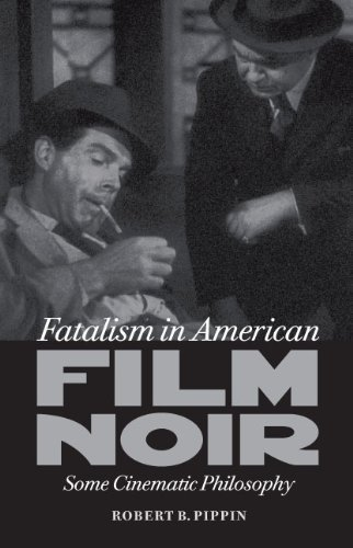 Fatalism in American Film Noir: Some Cinematic Philosophy by Robert B. Pippin (Feb 15 2012) PDF