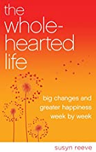 The Wholehearted Life Big Changes and Greater Happiness Week by Week