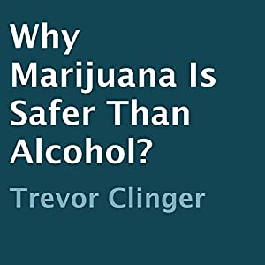 Why Marijuana Is Safer than Alcohol? Audiobook