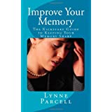 Improve Your Memory: The Kickstart Guide to Keeping Your Memory Sharp ~ Lynne Parcell