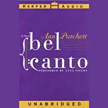 Bel Canto (       UNABRIDGED) by Ann Patchett Narrated by Anna Fields