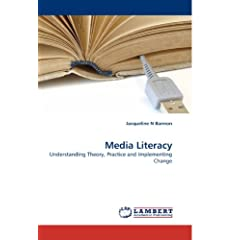 Media Literacy: Understanding Theory, Practice and Implementing Change