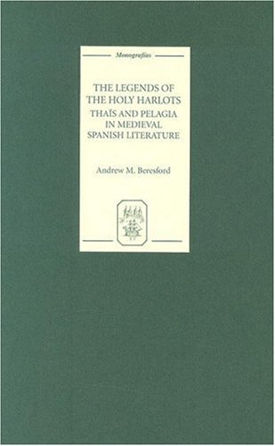 The Legends of the Holy Harlots: Thais and Pelagia in Medieval Spanish Literature (Monografi­as A) (Monografías A)