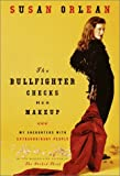 The Bullfighter Checks Her Makeup: My Encounters with Extraordinary People (0679462988) by Susan Orlean