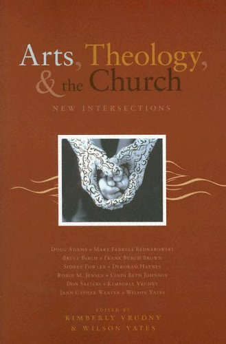 Arts, Theology, And The Church: New Intersections