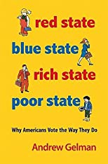 Red State, Blue State, Rich State, Poor State: Why Americans Vote the Way They Do   [RED STATE BLUE STAT-EXPANDED/E] [Paperback]