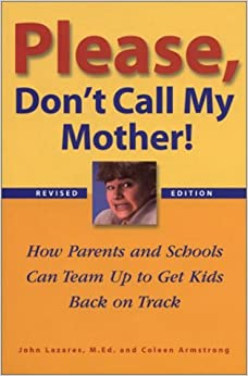 Please, Don't Call My Mother!: How Parents and Schools Can ...