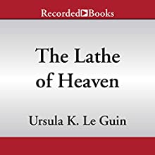 The Lathe of Heaven Audiobook by Ursula K. Le Guin Narrated by George Guidall