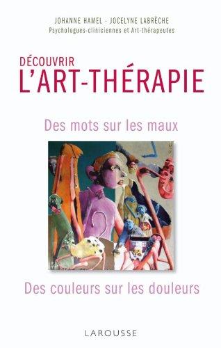 Découvrir l'art-thérapie : Des mots sur les maux, Des couleurs sur les douleurs