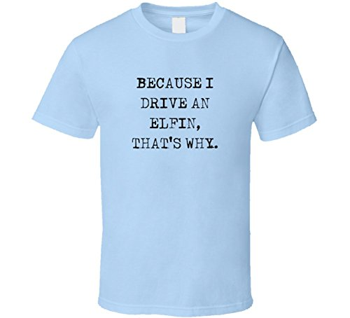 because-i-drive-elfin-thats-why-funny-car-t-shirt-s-light-blue