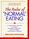 img - for The Rules of Normal Eating: A Commonsense Appeoach for Dieters, Overaters, Undereaters.... [RULES OF NORMAL EATING] book / textbook / text book