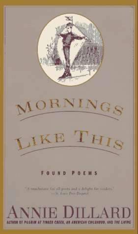 Mornings Like This: Found Poems, ANNIE DILLARD