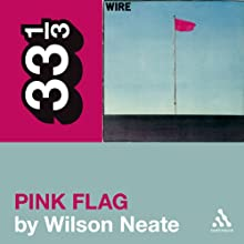 Wire's 'Pink Flag' (33 1/3 Series) Audiobook by Wilson Neate Narrated by Julian Elfer
