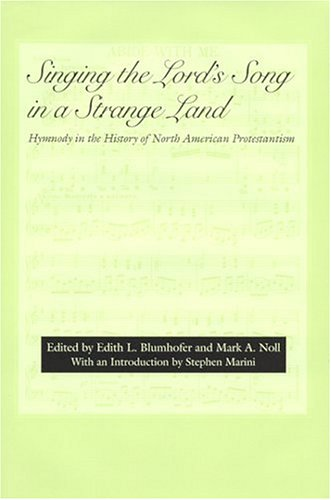 Singing the Lord's Song in a Strange Land: Hymnody in the History of North American Protestantism (Religion & American Culture)