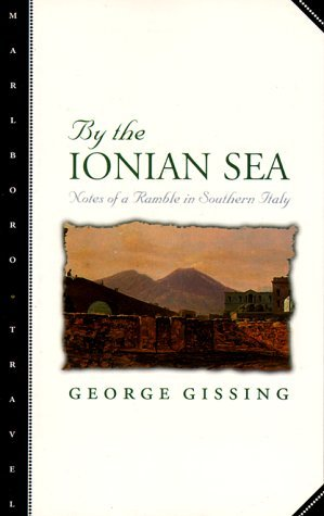 by-the-ionian-sea-notes-of-a-ramble-in-southern-italy-marlboro-travel-s-by-george-gissing-1996-07-24