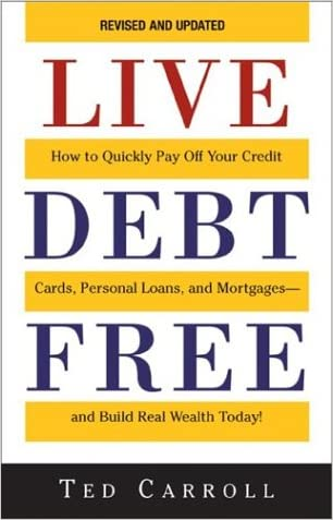Live Debt-Free: How to Quickly Pay Off Your Credit Cards, Personal Loans, and Mortgages-And Build Real Wealth Today!