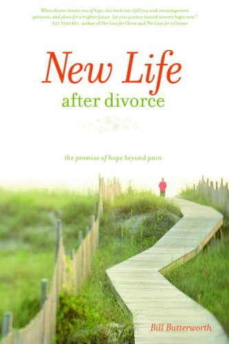 New Life After Divorce : The Promise Of Hope Beyond The Pain, BILL BUTTERWORTH