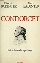 Condorcet, 1743-1794: Un intellectuel en politique (French Edition)