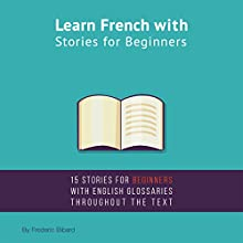 Learn French with Stories for Beginners: 15 French Stories for Beginners Audiobook by Frederic Bibard Narrated by Frederic Bibard, Adam McVay