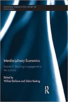 Interdisciplinary Economics: Kenneth E. Boulding's Engagement In The Sciences (Routledge Studies In The History Of Economics)