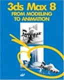 img - for 3ds max 8: From Modeling to Animation book / textbook / text book