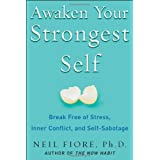 Awaken Your Strongest Self: Break Free of Stress, Inner Conflict, and Self-Sabotage: Break Free of Stress, Inner Conflict, and Self-saboatageby Neil A. Fiore
