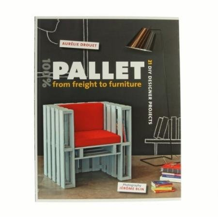 100% Pallet: From Freight To Furniture: 21 Diy Designer Projects Picture