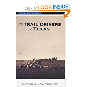 The Trail Drivers of Texas: Interesting Sketches of Early Cowboys... J. Marvin Hunter