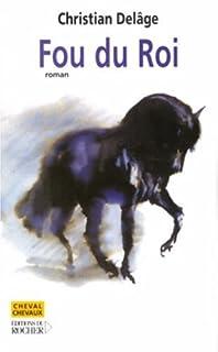 Fou du roi : roman, Delâge, Christian